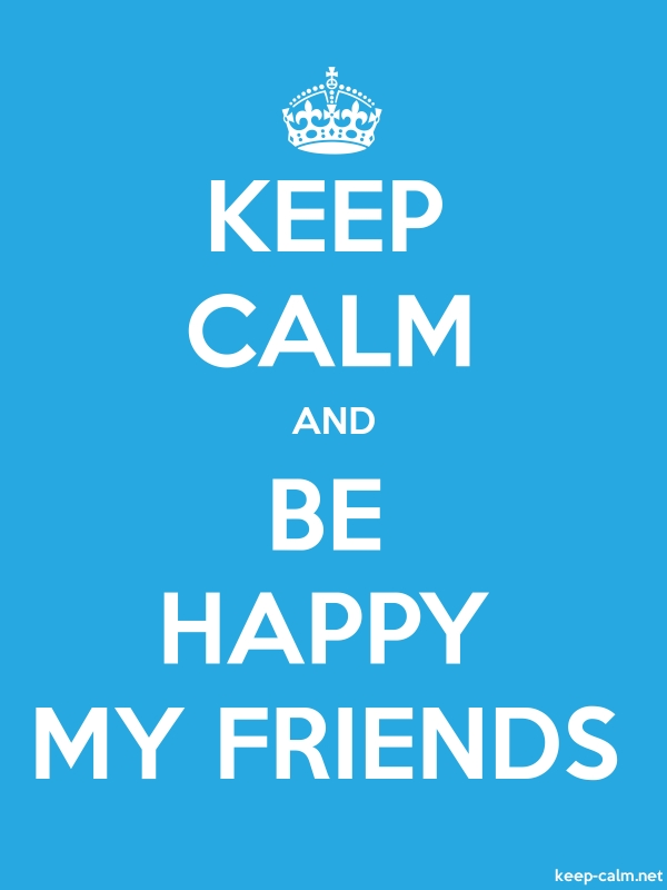 KEEP CALM AND BE HAPPY MY FRIENDS - white/blue - Default (600x800)