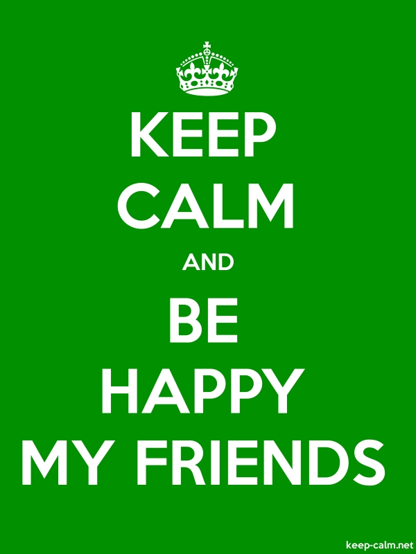KEEP CALM AND BE HAPPY MY FRIENDS - white/green - Default (600x800)
