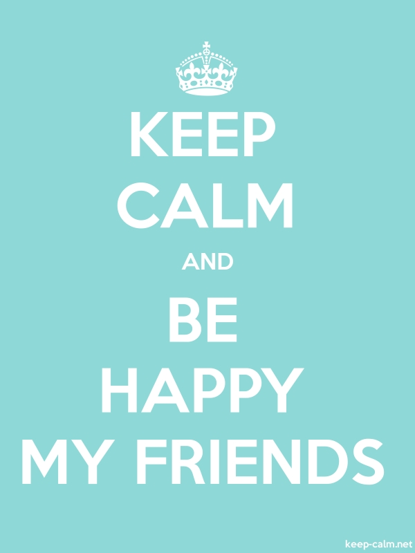 KEEP CALM AND BE HAPPY MY FRIENDS - white/lightblue - Default (600x800)
