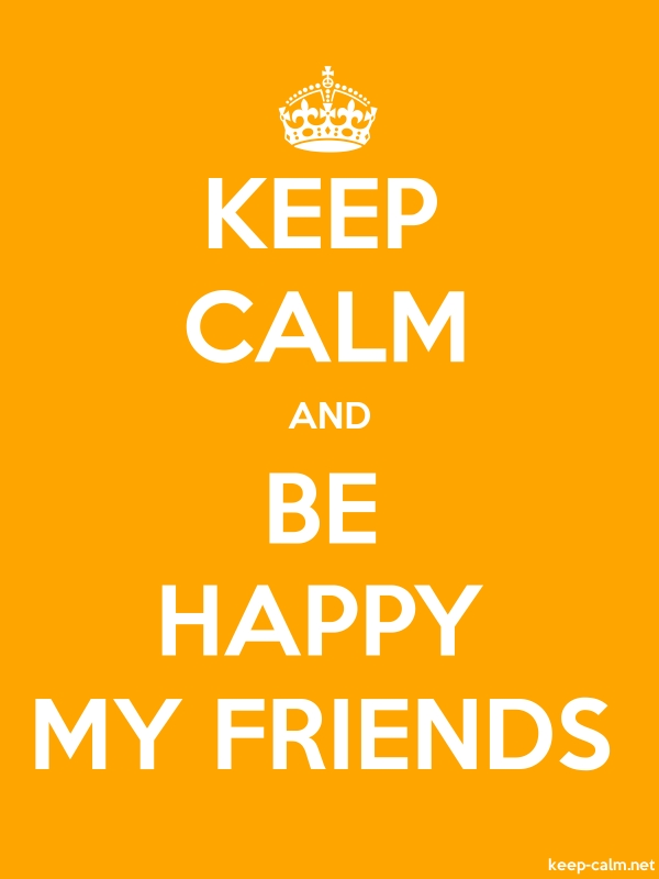 KEEP CALM AND BE HAPPY MY FRIENDS - white/orange - Default (600x800)