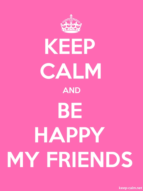KEEP CALM AND BE HAPPY MY FRIENDS - white/pink - Default (600x800)