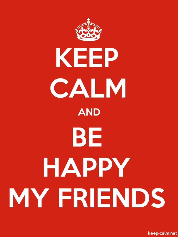 KEEP CALM AND BE HAPPY MY FRIENDS - white/red - Default (600x800)