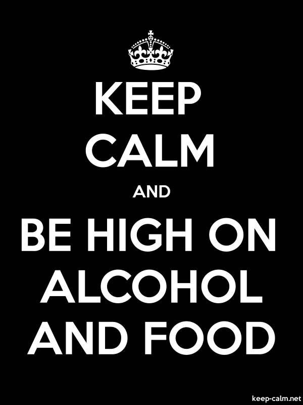 KEEP CALM AND BE HIGH ON ALCOHOL AND FOOD - white/black - Default (600x800)