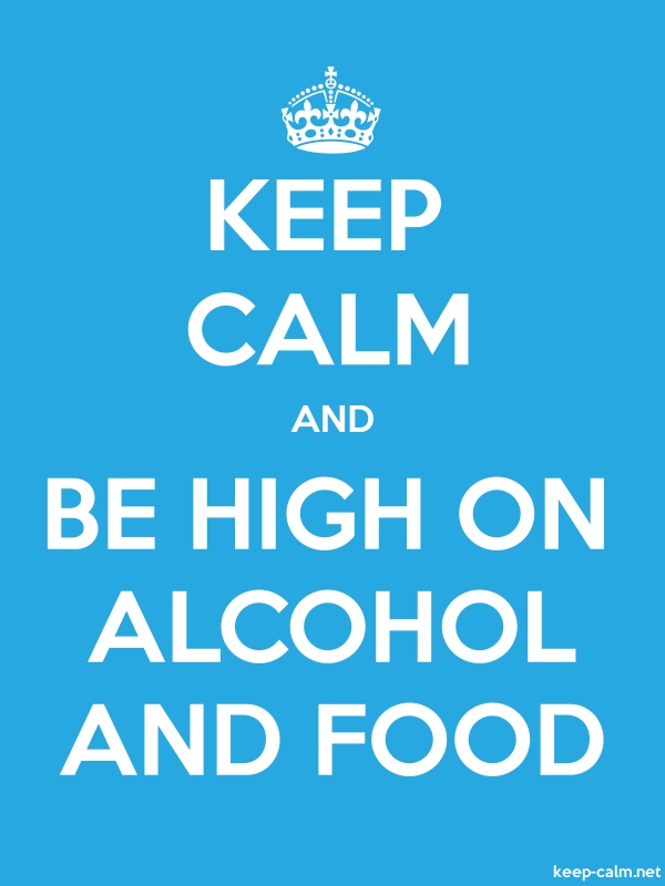 KEEP CALM AND BE HIGH ON ALCOHOL AND FOOD - white/blue - Default (600x800)