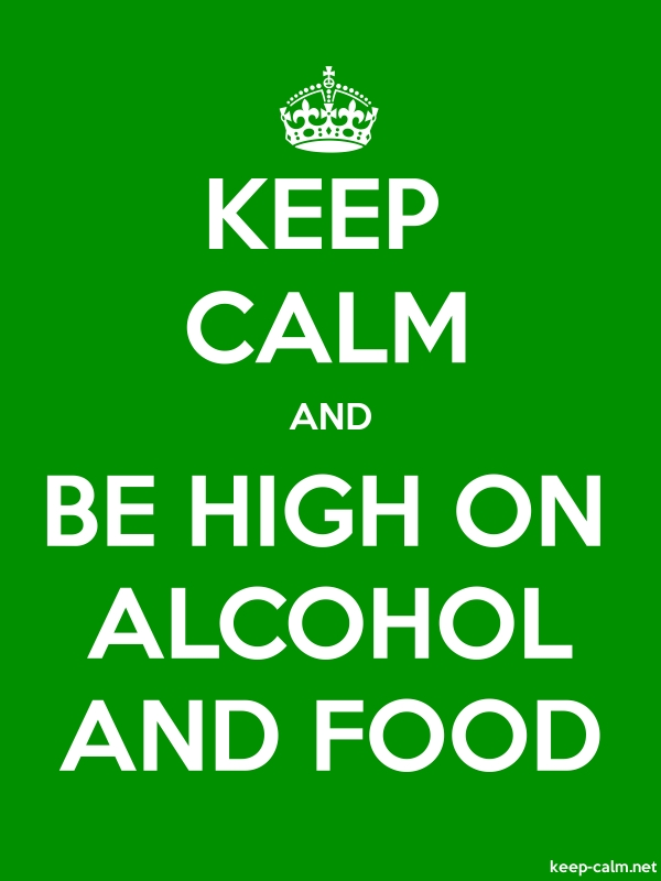 KEEP CALM AND BE HIGH ON ALCOHOL AND FOOD - white/green - Default (600x800)