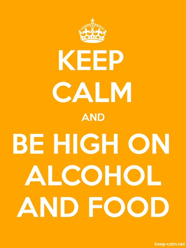KEEP CALM AND BE HIGH ON ALCOHOL AND FOOD - white/orange - Default (600x800)