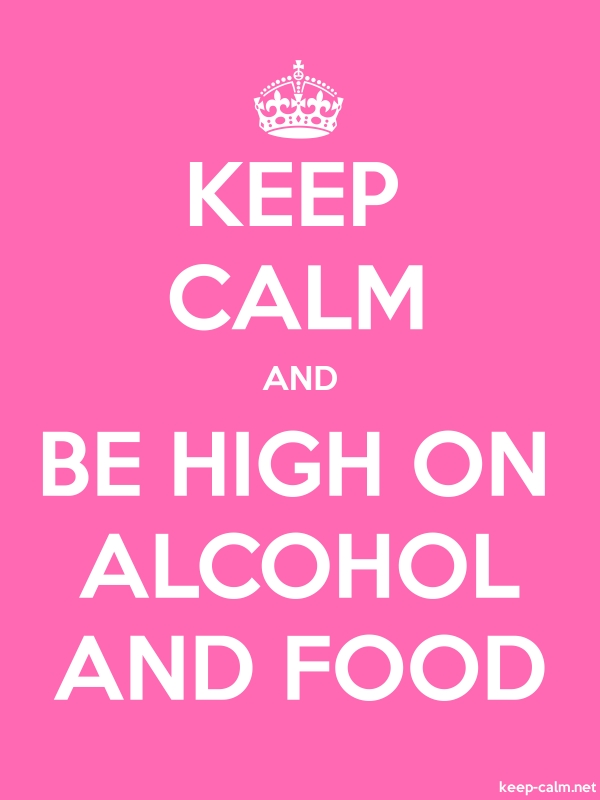 KEEP CALM AND BE HIGH ON ALCOHOL AND FOOD - white/pink - Default (600x800)