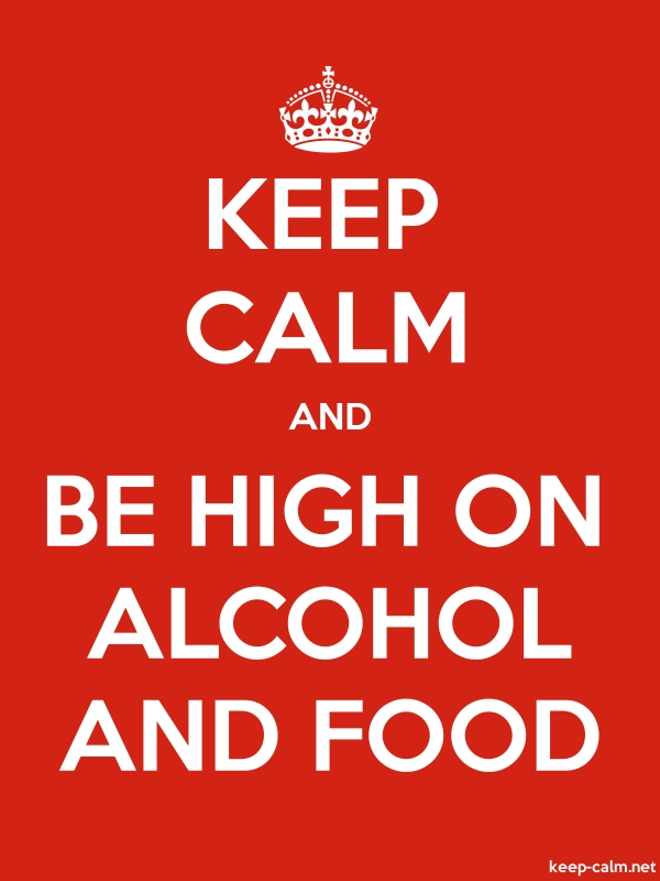 KEEP CALM AND BE HIGH ON ALCOHOL AND FOOD - white/red - Default (600x800)