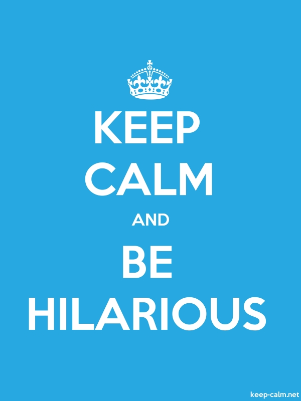 KEEP CALM AND BE HILARIOUS - white/blue - Default (600x800)
