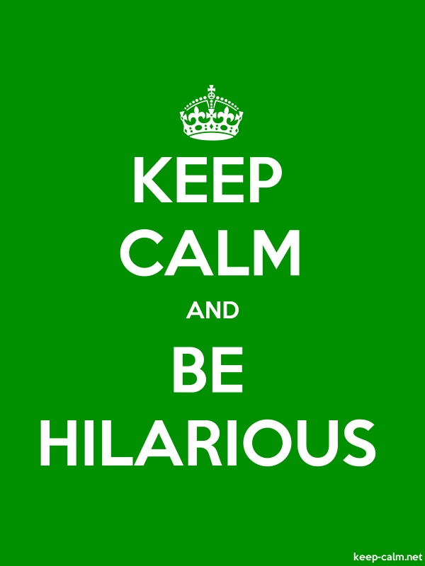 KEEP CALM AND BE HILARIOUS - white/green - Default (600x800)