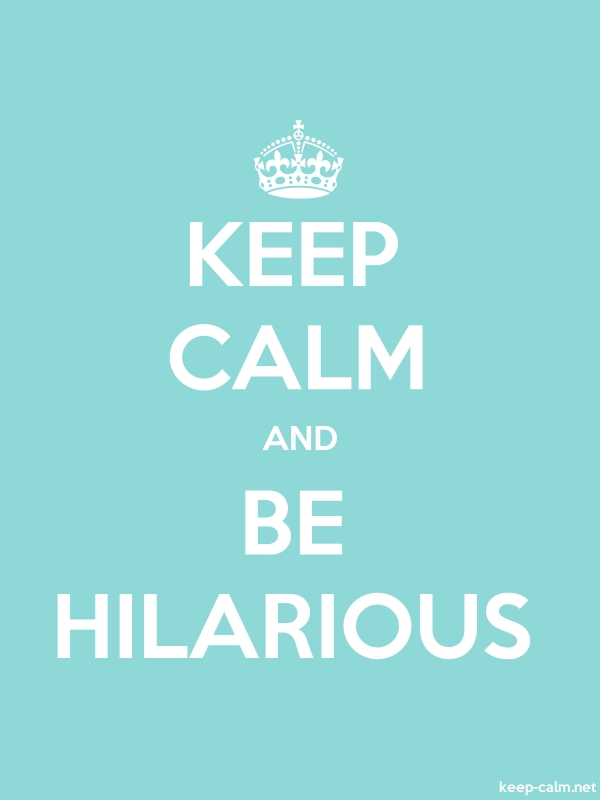 KEEP CALM AND BE HILARIOUS - white/lightblue - Default (600x800)
