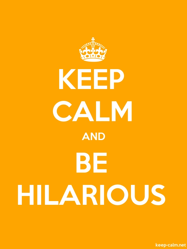 KEEP CALM AND BE HILARIOUS - white/orange - Default (600x800)