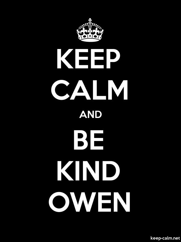 KEEP CALM AND BE KIND OWEN - white/black - Default (600x800)