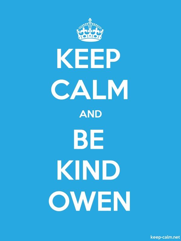 KEEP CALM AND BE KIND OWEN - white/blue - Default (600x800)