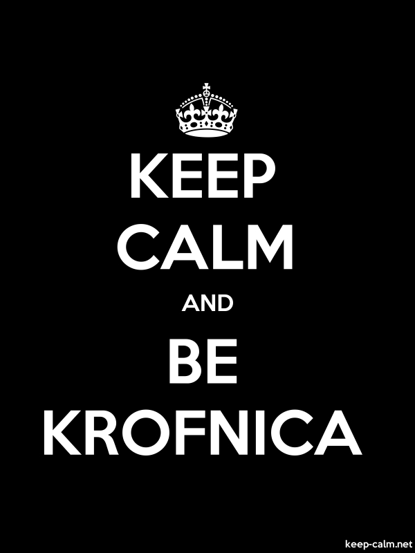 KEEP CALM AND BE KROFNICA - white/black - Default (600x800)