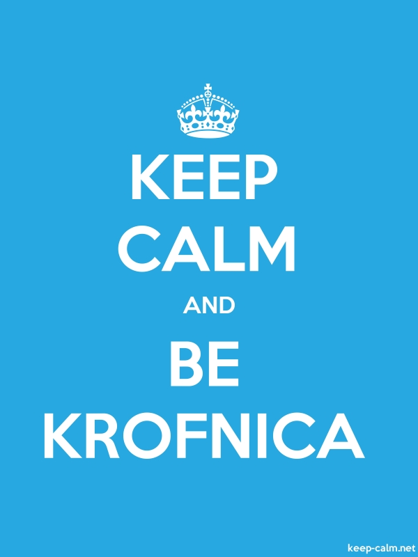 KEEP CALM AND BE KROFNICA - white/blue - Default (600x800)