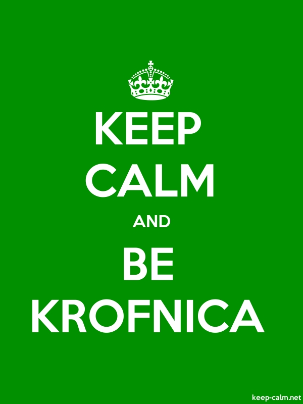 KEEP CALM AND BE KROFNICA - white/green - Default (600x800)