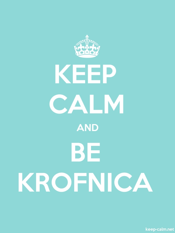KEEP CALM AND BE KROFNICA - white/lightblue - Default (600x800)