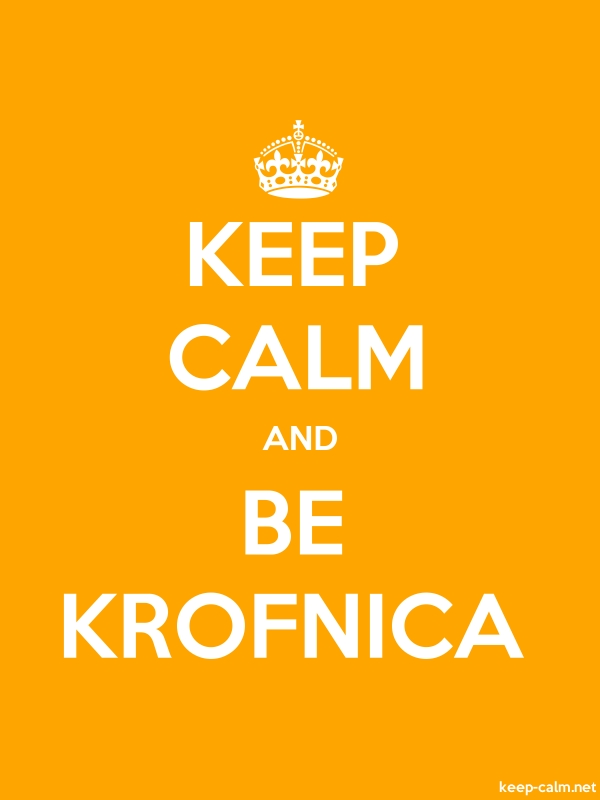 KEEP CALM AND BE KROFNICA - white/orange - Default (600x800)