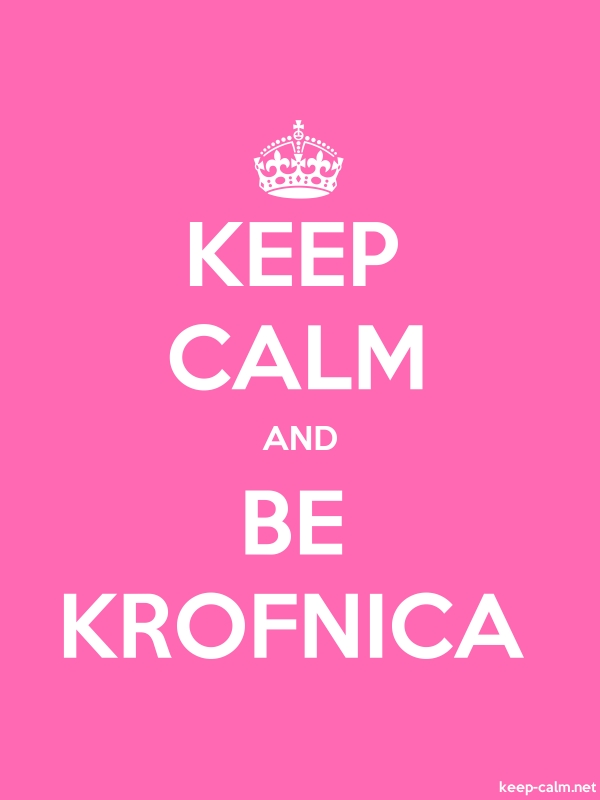 KEEP CALM AND BE KROFNICA - white/pink - Default (600x800)