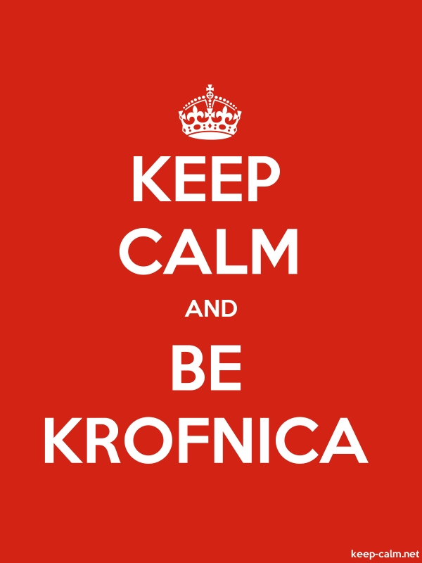 KEEP CALM AND BE KROFNICA - white/red - Default (600x800)