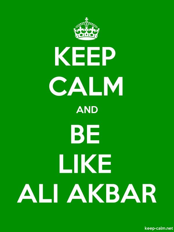 KEEP CALM AND BE LIKE ALI AKBAR - white/green - Default (600x800)