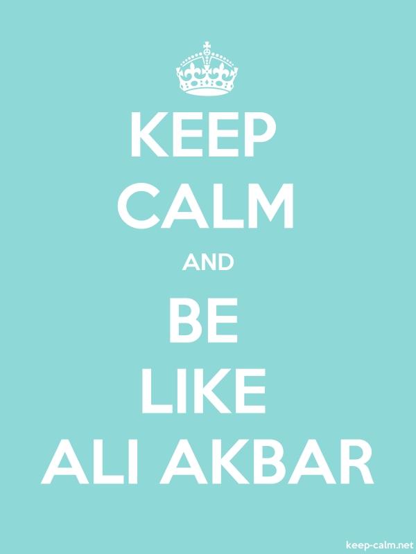KEEP CALM AND BE LIKE ALI AKBAR - white/lightblue - Default (600x800)