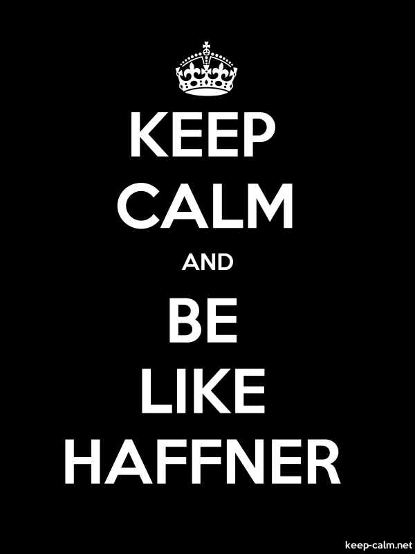 KEEP CALM AND BE LIKE HAFFNER - white/black - Default (600x800)