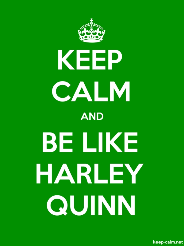 KEEP CALM AND BE LIKE HARLEY QUINN - white/green - Default (600x800)