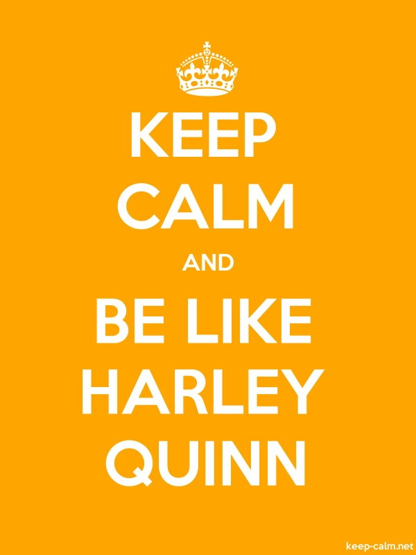 KEEP CALM AND BE LIKE HARLEY QUINN - white/orange - Default (600x800)