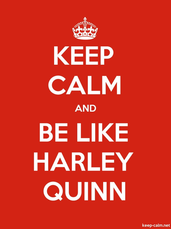 KEEP CALM AND BE LIKE HARLEY QUINN - white/red - Default (600x800)