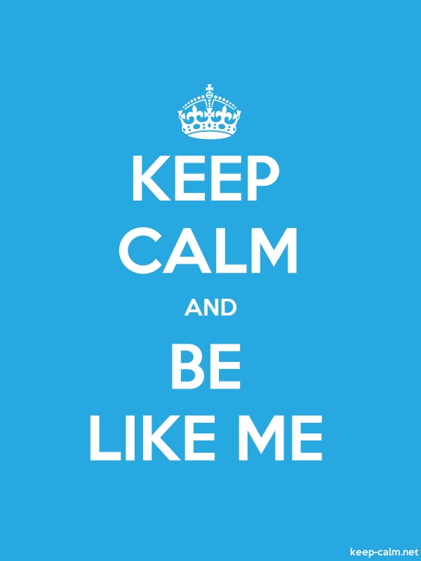 KEEP CALM AND BE LIKE ME - white/blue - Default (600x800)