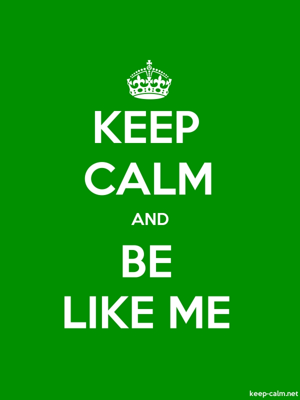 KEEP CALM AND BE LIKE ME - white/green - Default (600x800)