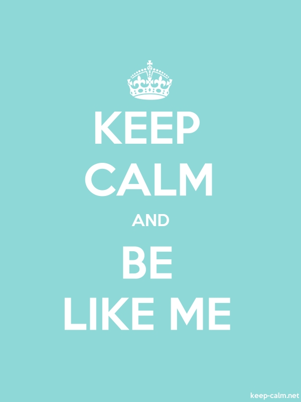 KEEP CALM AND BE LIKE ME - white/lightblue - Default (600x800)