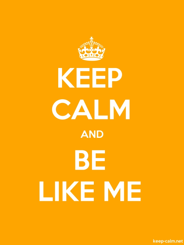 KEEP CALM AND BE LIKE ME - white/orange - Default (600x800)