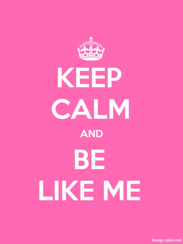 KEEP CALM AND BE LIKE ME - white/pink - Default (600x800)