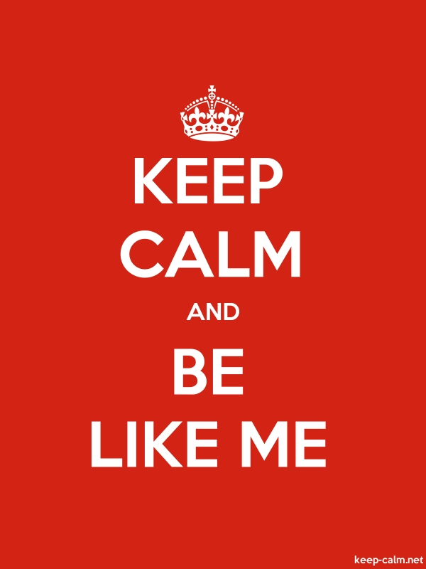 KEEP CALM AND BE LIKE ME - white/red - Default (600x800)