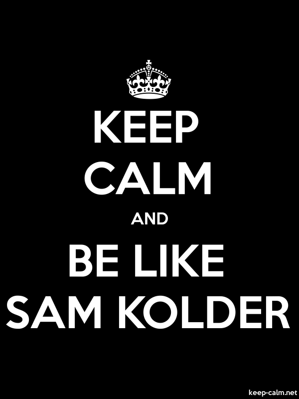 KEEP CALM AND BE LIKE SAM KOLDER - white/black - Default (600x800)