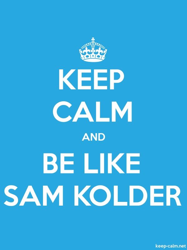 KEEP CALM AND BE LIKE SAM KOLDER - white/blue - Default (600x800)