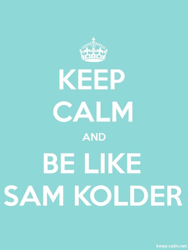 KEEP CALM AND BE LIKE SAM KOLDER - white/lightblue - Default (600x800)