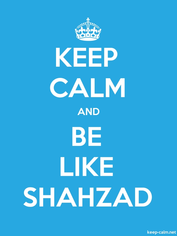 KEEP CALM AND BE LIKE SHAHZAD - white/blue - Default (600x800)