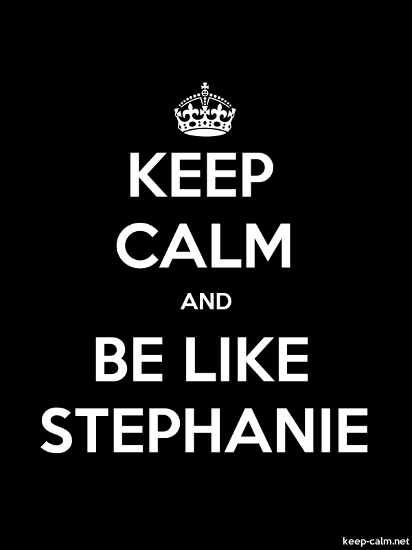 KEEP CALM AND BE LIKE STEPHANIE - white/black - Default (600x800)