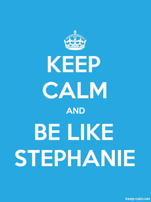 KEEP CALM AND BE LIKE STEPHANIE - white/blue - Default (600x800)