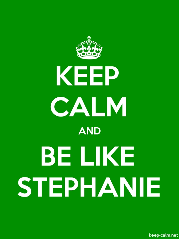 KEEP CALM AND BE LIKE STEPHANIE - white/green - Default (600x800)