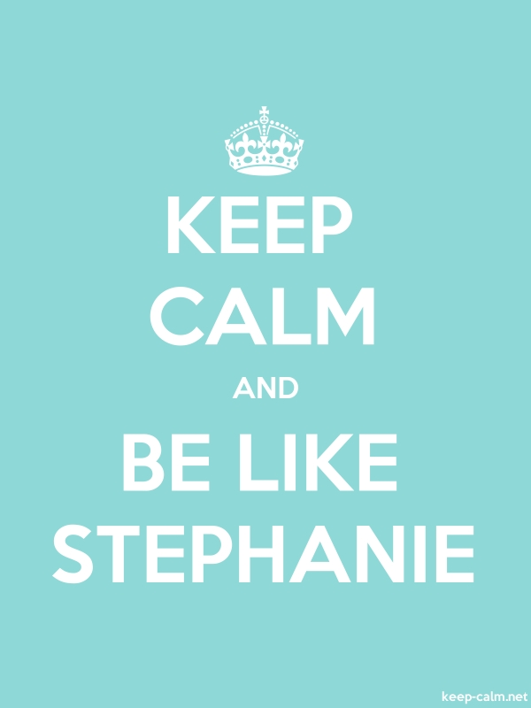KEEP CALM AND BE LIKE STEPHANIE - white/lightblue - Default (600x800)
