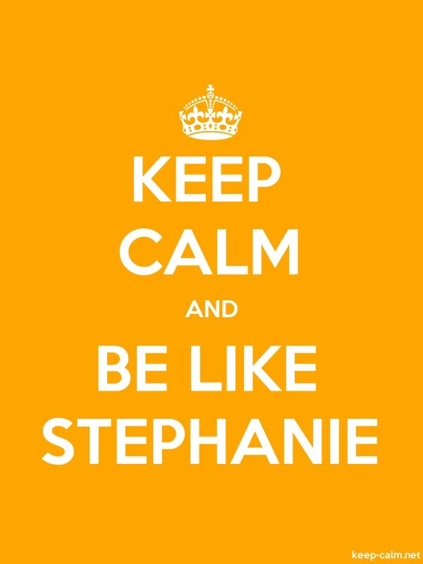 KEEP CALM AND BE LIKE STEPHANIE - white/orange - Default (600x800)