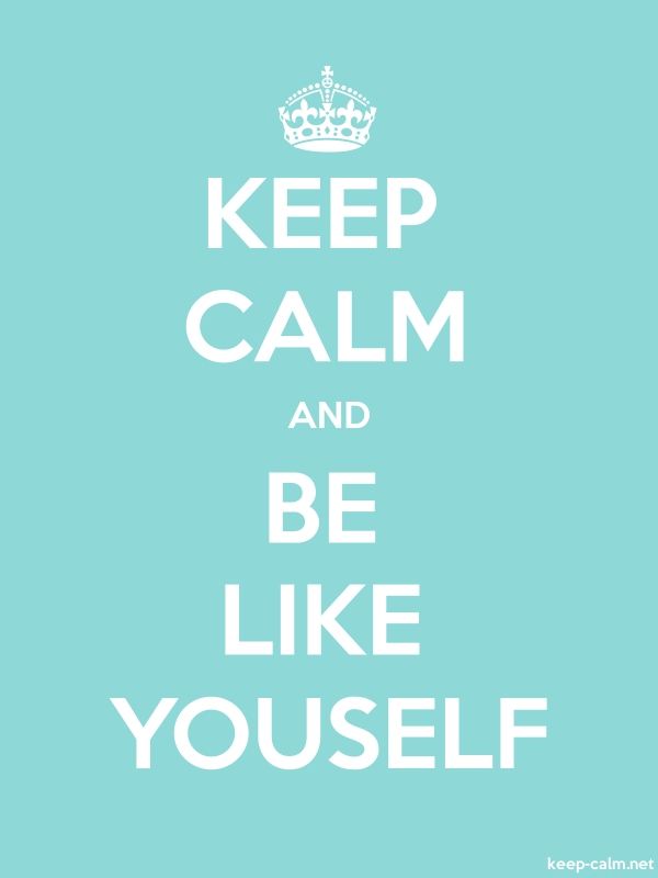 KEEP CALM AND BE LIKE YOUSELF - white/lightblue - Default (600x800)