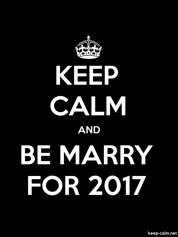 KEEP CALM AND BE MARRY FOR 2017 - white/black - Default (600x800)