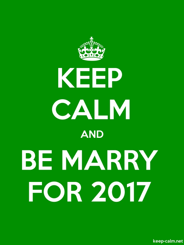 KEEP CALM AND BE MARRY FOR 2017 - white/green - Default (600x800)