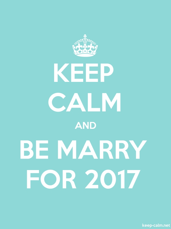 KEEP CALM AND BE MARRY FOR 2017 - white/lightblue - Default (600x800)